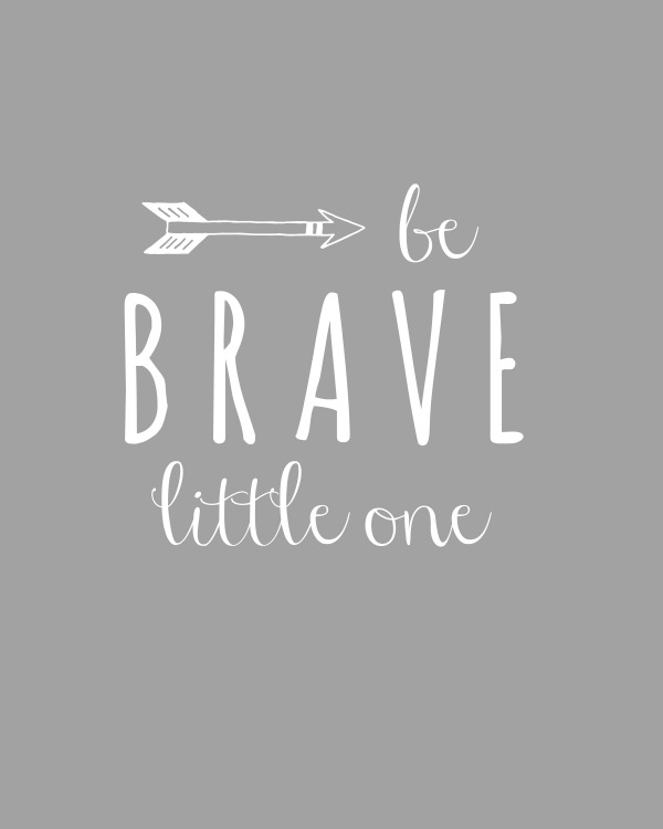 Be Brave Little One Printable Free