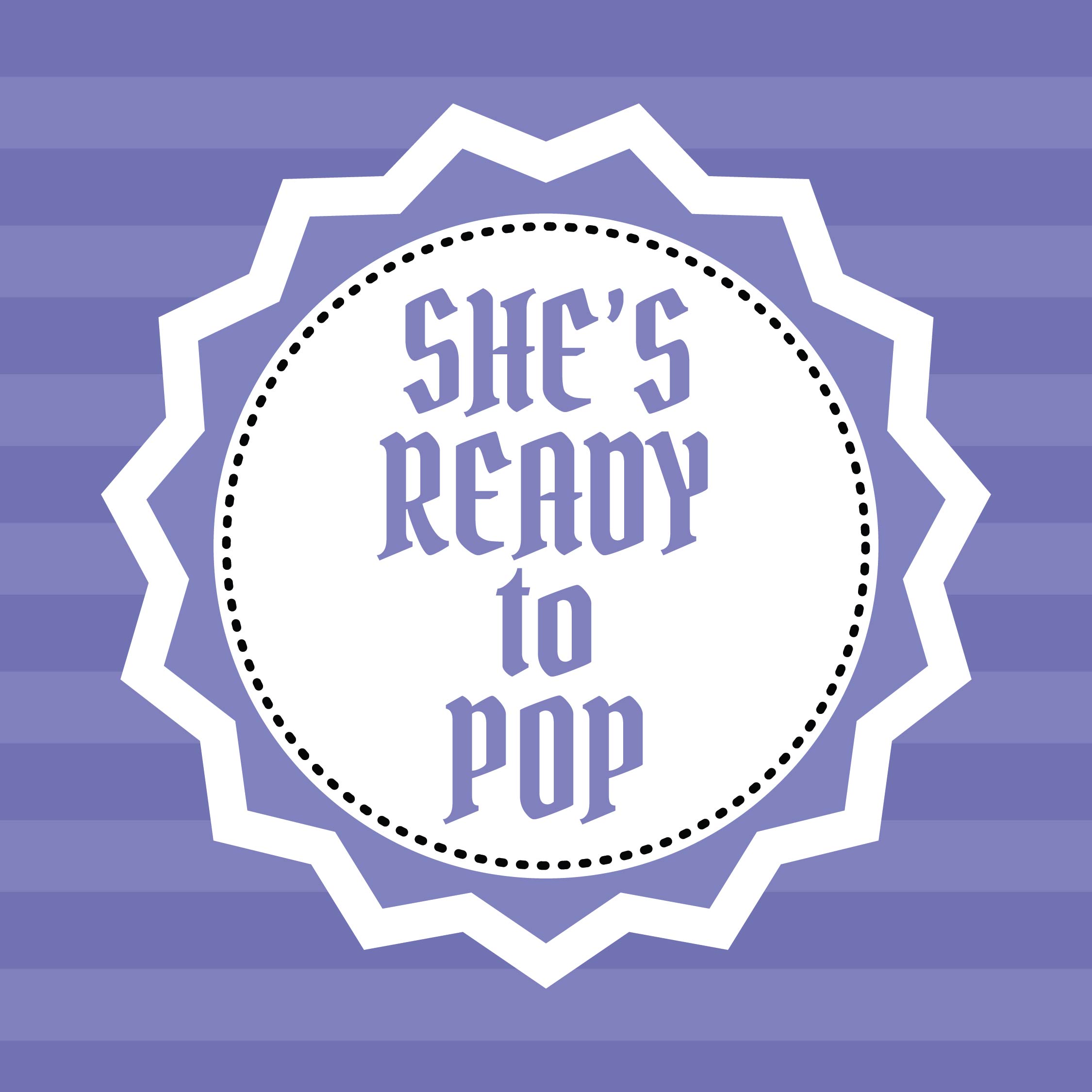 Shes Ready to Pop Printables